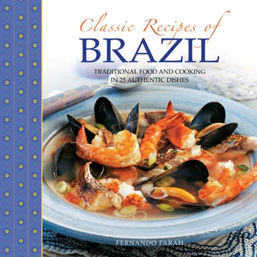 Classic Recipes of Brazil: Traditional Food and Cooking in 25 Authentic Dishes