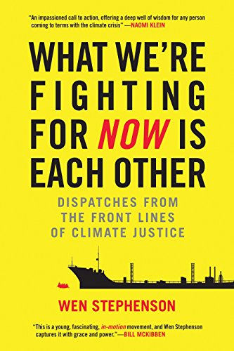 What We're Fighting for Now Is Each Other: Dispatches from the Front Lines of Climate Justice
