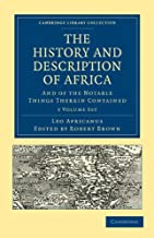 The History and Description of Africa And of the Notable Things Therein Contained (Cambridge Library Collection- Hakluyt- First Series) (3 Volumes)