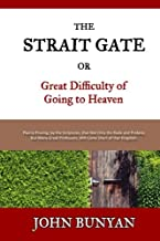 The Strait Gate: Or, Great Difficulty of Going to Heaven