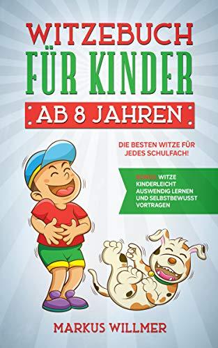 Witzebuch für Kinder ab 8 Jahren: Die besten Witze für jedes Schulfach! BONUS: Witze kinderleicht auswendig lernen und selbstbewusst vortragen.
