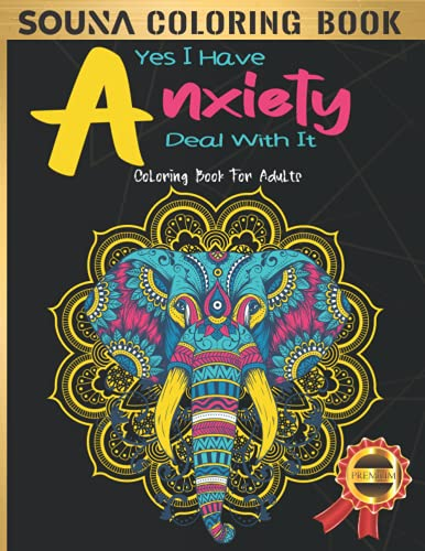Yes I Have Anxiety Deal With It: Anti-stress Adult Coloring Book, 50 Stress Relieving and Fun Creatures & Patterns Designs for Grownups Featuring ... Zebras, Wolves, Horses, Rabbits and Many More