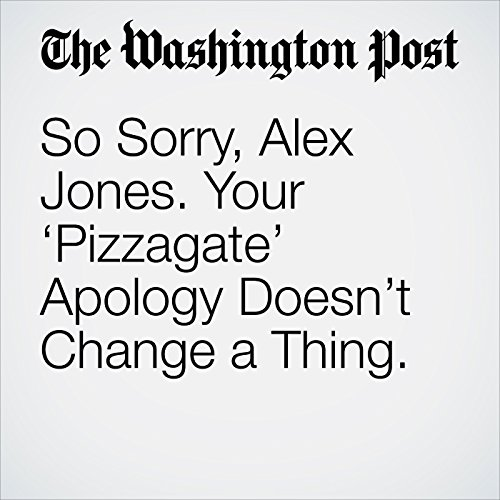 So Sorry, Alex Jones. Your 'Pizzagate' Apology Doesn't Change a Thing. copertina