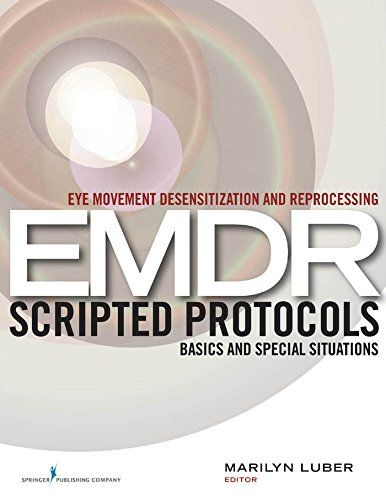 Eye Movement Desensitization and Reprocessing (EMDR) Scripted Protocols: Basics and Special Situations (English Edition)