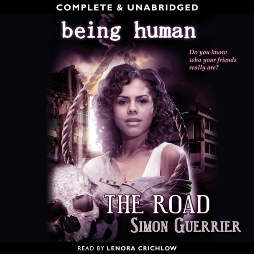 Being Human: The Road                   By:                                                                                                                                 Simon Guerrier                               Narrated by:                                                                                                                                 Lenora Crichlow                      Length: 5 hrs and 37 mins     7 ratings     Overall 4.4