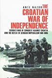 The Croatian War of Independence: Serbia s War of Conquest Against Croatia and the Defeat of Serbian Imperialism 1991-1995