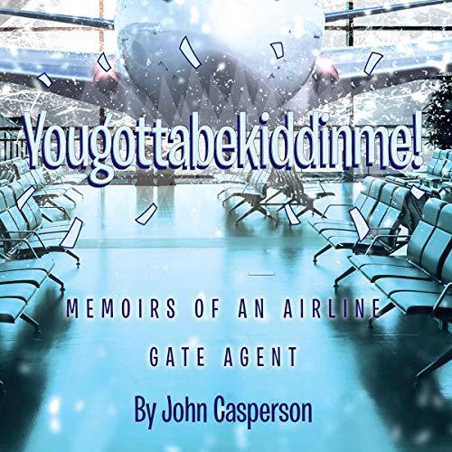 Yougottabekiddinme! Audiobook By John Casperson cover art