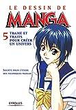 Le Dessin de manga, tome 5 - Trames et traits pour créer un univers