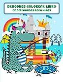 Dragones Colorear Libro de Actividades para Niños: Fantástico libro para colorear de dragones para niños, niñas, niños pequeños, preescolares, niños de 3 a 8, de 6 a 8 años