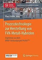 Prozesstechnologie zur Herstellung von FVK-Metall-Hybriden: Ergebnisse aus dem BMBF-Verbundprojekt ProVorPlus (Zukunftstechnologien fuer den multifunktionalen Leichtbau)