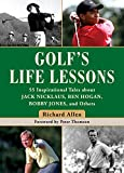 Golf s Life Lessons: 55 Inspirational Tales about Jack Nicklaus, Ben Hogan, Bobby Jones, and Others