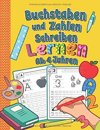 Buchstaben und Zahlen Schreiben Lernen Ab 4 Jahren: Erste Buchstaben und Zahlen Spielend Üben und Nachschreiben | Perfektes Lernheft für Kindergarten, Vorschule und 1. Klasse