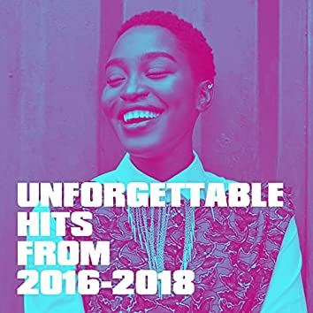 Unforgettable Hits from 2016-2018