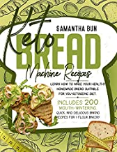 Keto Bread Machine Recipes : Learn How To Make Your Healthy Homemade Bread Suitable For Your Ketogenic Diet, Including 200 Mouth-Watering, Quick, And Delicious Baking Recipes For 7 Flour Bakery.