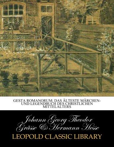 Gesta Romanorum; das älteste Märchen- und Legendbuch des christlichen Mittelalters