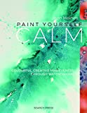 Paint Yourself Calm: Colourful, creative mindfulness through watercolour (English Edition)