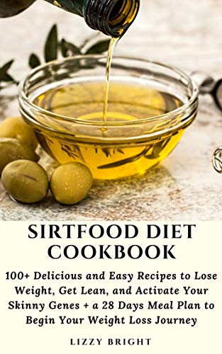 Sirtfood Diet Cookbook: 100+ Delicious and Easy Recipes to Lose Weight, Get Lean, and Activate Your Skinny Genes + a 28 Days Meal Plan to Begin Your Weight Loss Journey (English Edition)