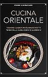 CUCINA ORIENTALE: Tecniche e segreti per cucinare ricettetipiche della cucina cinese e gia...