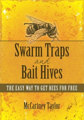 Swarm Traps and Bait Hives: The easy way to get bees for free.