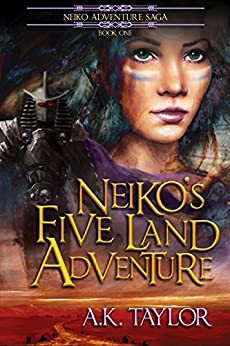 Neiko's Five Land Adventure (The Neiko Adventure Saga Book 1) by [A.K. Taylor]