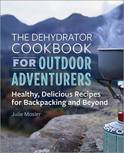 The Dehydrator Cookbook for Outdoor...