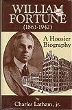 William Fortune (1863-1942 : A Hoosier Biography)
