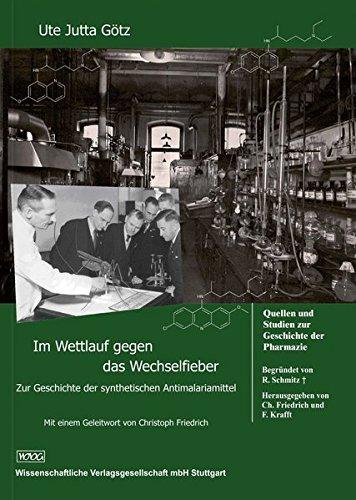 Im Wettlauf gegen das Wechselfieber: Zur Geschichte der synthetischen Antimalariamittel (Quellen und Studien zur Geschichte der Pharmazie)