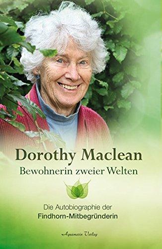 Bewohnerin zweier Welten: Die Autobiographie der Findhorn-Mitbegründerin