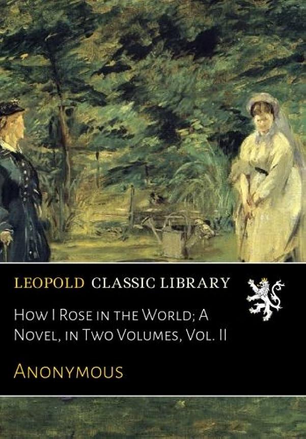 複数有益孤児How I Rose in the World; A Novel, in Two Volumes, Vol. II