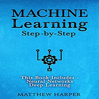 Machine Learning: Neural Networks - Understand How Neural Networks Work & Deep Learning - A Sensible Guide Presenting the Concepts     Machine Learning Series, Volume 3              By:                                                                                                                                 Matthew Harper                               Narrated by:                                                                                                                                 Matyas J                      Length: 3 hrs and 41 mins     Not rated yet     Overall 0.0