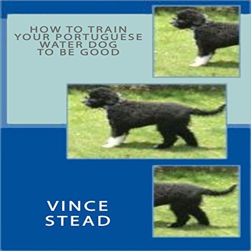 How to Train Your Portuguese Water Dog to Be Good                   By:                                                                                                                                 Vince Stead                               Narrated by:                                                                                                                                 William Peck                      Length: 2 hrs and 10 mins     Not rated yet     Overall 0.0
