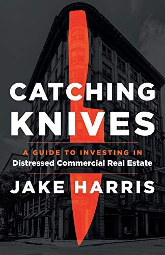 Real Estate Investing Books! - Catching Knives: A Guide to Investing in Distressed Commercial Real Estate