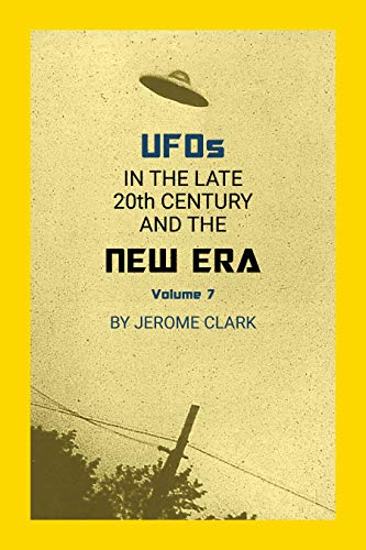 UFOs in the Late 20th Century and the New Era 1991–2020 (The UFO Phenomenon Book 7)