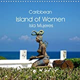 Caribbean Island of Women - Isla Mujeres (Wall Calendar 2022 300 × 300 mm Square): Isla Mujeres in Mexico, the Caribbean Island of Women (Monthly calendar, 14 pages )