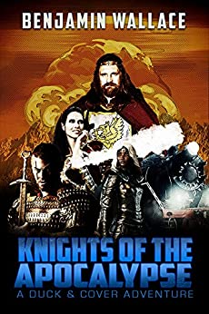 Knights of the Apocalypse (A Duck & Cover Adventure Book 2) by [Benjamin Wallace]