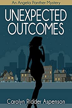 Unexpected Outcomes: An Angela Panther Mystery (The Angela Panther Mystery Series Book 4) by [Carolyn Ridder Aspenson]