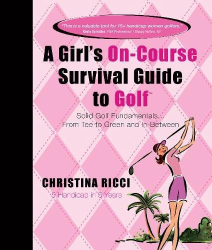 A Girl's On-course Survival Guide to Golf: Solid Golf Fundamentals... From Tee to Green and In-Between
