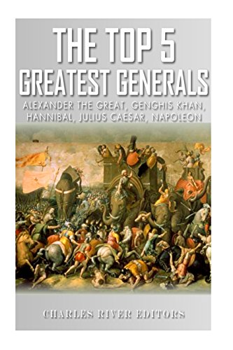 Download The Top 5 Greatest Generals: Alexander the Great, Hannibal, Julius Caesar, Genghis Khan, and Napoleon Bonaparte 1492338095