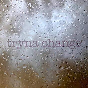 Tryna Change