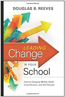 By Reeves - Leading Change in Your School: How to Conquer Myths, Build Commitment, and Get Results