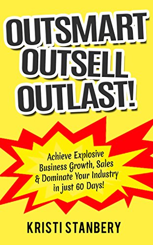 Outsell, Outsmart, Outlast: Achieve Explosive Business Growth, Sales & Dominate Your Industry in Just 60 Days! (English Edition)