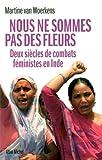 Nous ne sommes pas des fleurs - Deux siècles de combats féministes en Inde