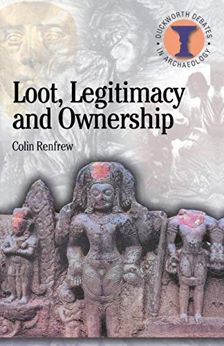 Loot, Legitimacy and Ownership (Debates in Archaeology)