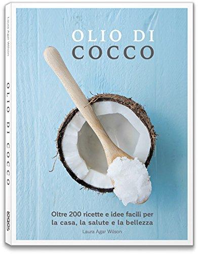 Olio di cocco. Oltre 200 ricette e idee facili per la casa, la salute e la bellezza