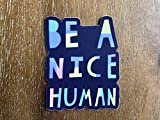 Be a nice human   Be kind sticker   Waterproof vinyl decals   Aesthetic stickers for a laptop, hydro flask, etc.   Be a kind human