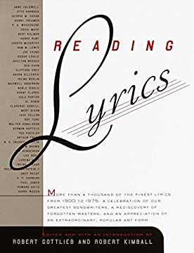 Reading Lyrics: More Than 1,000 of the Century's Finest Lyrics--a Celebration of Our Greatest Songwriters, a Rediscovery of Forgotten Masters, and an Appreciation of an extraordinary, popular art form