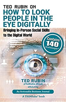 Ted Rubin on How to Look People in the Eye Digitally: Bringing In-Person Social Skills to the Digital World by [Ted Rubin]