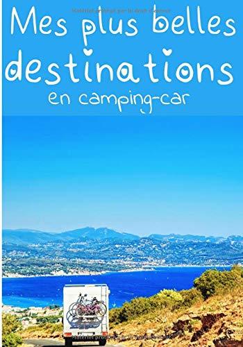 Mes plus belles destinations en camping-car: Planifiez votre voyage en camping-car | 50 destinations | Carnet avec fiches détaillées