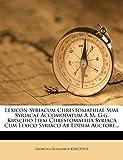 Lexicon Syriacum Chrestomathiae Suae Syriacae Accomodatum A M. G.g. Kirschio Item Chrestomathia Syriaca Cum Lexico Syriaco Ab Eddem Auctore...
