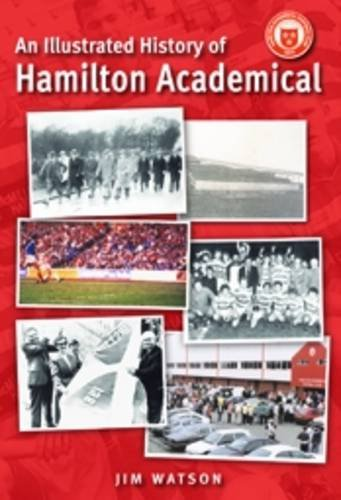 An Illustrated History Hamilton Academical: A Complete History